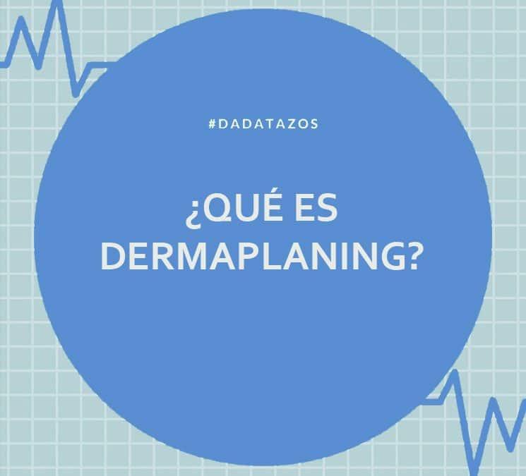 ¿Qué es? – Dermaplaning. – Nueva sección para aprender.