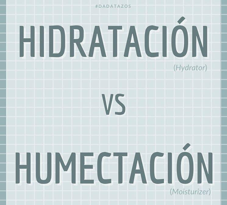 Hidratación Vs. Humectación – Nos sacamos las dudas y aclaramos cada término.