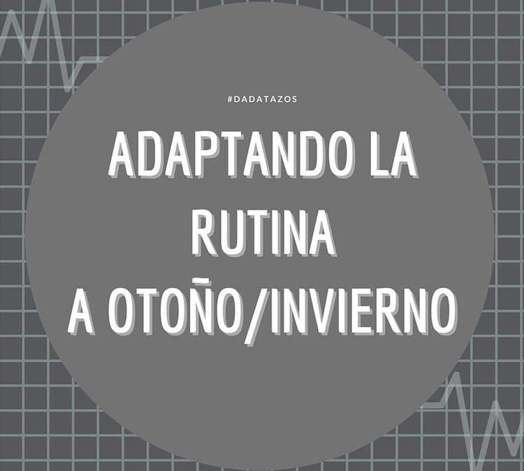 Adaptando la Rutina a Otoño/Invierno – Tips y consejos para ésta temporada.
