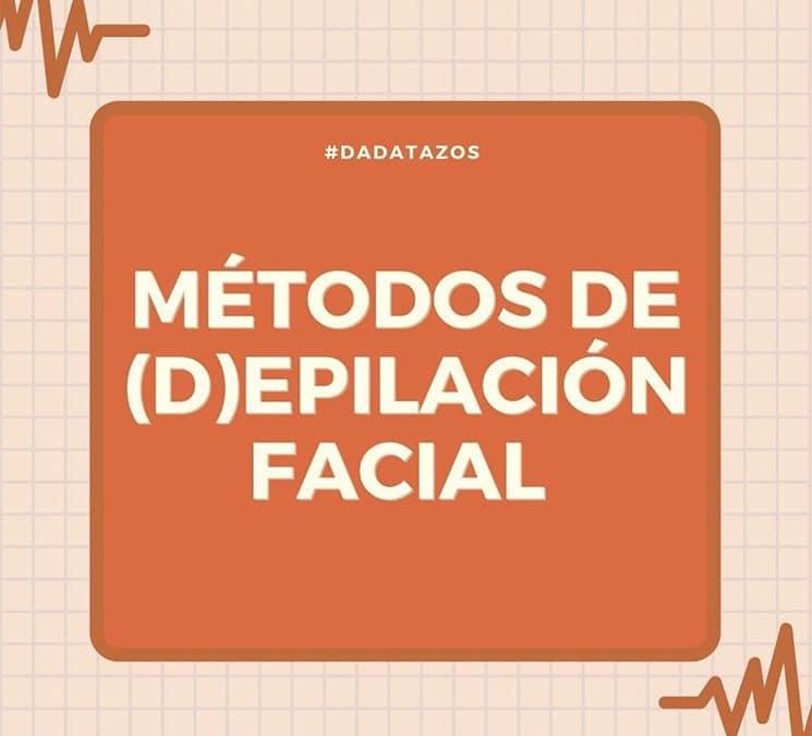 Métodos de (D)epilación facial – Un listado con todos los pros y contras.